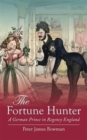 Image for The fortune hunter  : a German prince in Regency England