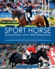Image for Sport horse soundness and performance  : training advice for dressage, showjumping and event horses from champion riders, equine scientists and vets
