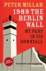 Image for 1989, the Berlin Wall  : my part in its downfall