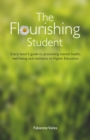 Image for The Flourishing Student : Every tutor's guide to promoting mental health, well-being and resilience in Higher Education