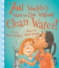 Image for You wouldn't want to live without clean water!