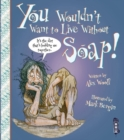 Image for You wouldn't want to live without soap!