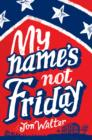 Image for My name's not Friday