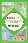 Image for Cricket's strangest matches  : extraordinary but true stories from over a century of cricket