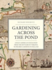 Image for Gardening across the pond  : Anglo-american exchanges from the settlers in Virginia to prairie gardens in England