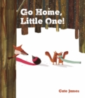 Image for Go home, little one!