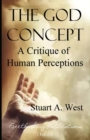 Image for The God Concept : A Critique of Human Perceptions