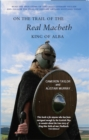 Image for On The Trail of the Real Macbeth: King of Alba
