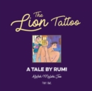 Image for The lion tattoo  : a tale by Rumi
