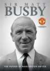 Image for Sir Matt Busby : The Father of Manchester United