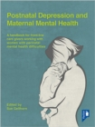 Image for Postnatal depression and maternal mental health  : a handbook for front-line caregivers working with women with perinatal mental health difficulties