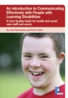 Image for Communicating Effectively with Individuals with Learning Disabilities : A Care Quality Guide for Health and Social Care Staff and Carers