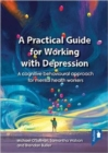 Image for A practical guide to working with depression  : a cognitive behavioural approach for mental health workers