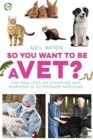 Image for So You Want to be a Vet : The Realities of Studying and Working in Veterinary Medicine