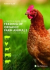 Image for A practical guide to the feeding of organic farm animals  : pigs, poultry, cattle, sheep and goats