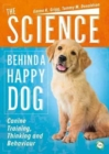 Image for The Science Behind a Happy Dog : Canine Training, Thinking and Behaviour
