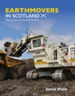 Image for Earthmovers in Scotland : Mining, Quarries, Roads & Forestry