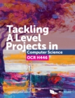 Image for Tackling A Level Projects in Computer Science OCR H446