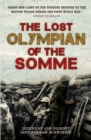 Image for The lost Olympian of the Somme  : the forgotten story of Frederick Kelly and the Hood battalion
