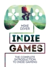 Image for Indie games  : the complete introduction to indie gaming