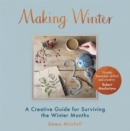 Image for Making winter  : a creative guide for surviving the winter months