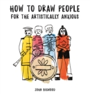 Image for How to Draw People for the Artistically Anxious