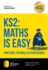 Image for KS2: Maths is Easy - Fractions, Decimals and Percentages. In-depth revision advice for ages 7-11 on the new SATS curriculum. Achieve 100% (Revision Series).