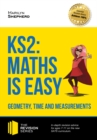 Image for KS2: Maths is Easy - Geometry, Time and Measurements. In-depth revision advice for ages 7-11 on the new SATS curriculum. Achieve 100% (Revision Series).