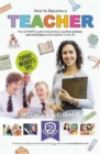 Image for How to become a teacher  : the ultimate guide to becoming a qualified primary or secondary school teacher in the UK