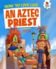 Image for How to live like an Aztec priest