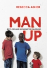 Image for Man up  : boys, men and breaking the male rules