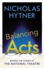 Image for Balancing acts  : behind the scenes at the National Theatre