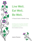 Image for Live well. Eat Well. Be Well  : a natural guide to healthy living