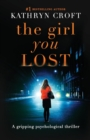 Image for The Girl You Lost : A Gripping Psychological Thriller