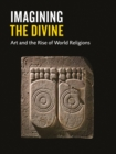 Image for Imagining the divine  : art and the rise of world religions