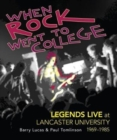 Image for When rock went to college  : legends live at Lancaster University, 1969-1985
