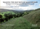 Image for Walking the old ways of Radnorshire  : the history in the landscape explored through 26 circular walks
