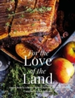 Image for For the Love of the Land : A Cook Book to Celebrate British Farmers and their Food