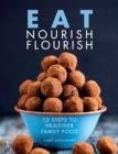 Image for Eat Nourish Flourish : 12 Steps to Healthier Family Food