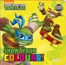 Image for Show Your Colours! : Teenage Mutant Ninja Turtles, Half Shell Heroes