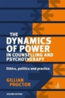 Image for The dynamics of power in counselling and psychotherapy  : ethics, politics and practice