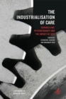 Image for The Industrialisation of Care : Counselling, psychotherapy and the impact of IAPT