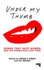 Image for Under my thumb  : songs that hate women and the women who love them