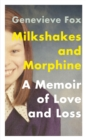 Image for Milkshakes and morphine  : a memoir of love and loss