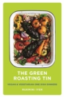 Image for The green roasting tin  : vegan & vegetarian one dish dinners