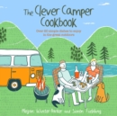 Image for The clever camper cookbook  : over 20 simple dishes to enjoy in the great outdoors