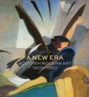 Image for A new era  : Scottish modern art 1900-1950