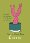 Image for How to train your cactus  : a guide to raising well-behaved succulents