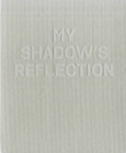 Image for My Shadow's Reflection : Edmund Clark