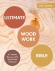 Image for Ultimate woodwork bible  : a complete reference with step-by-step techniques